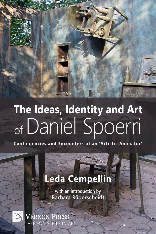 Leda Cempellin. Ideas, Identity and Art of Daniel Spoerri. Contingencies and Encounters of an 'Artistic Animator'