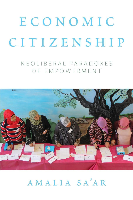 Sa'ar Amalia Economic Citizenship. Neoliberal Paradoxes of Empowerment недорого