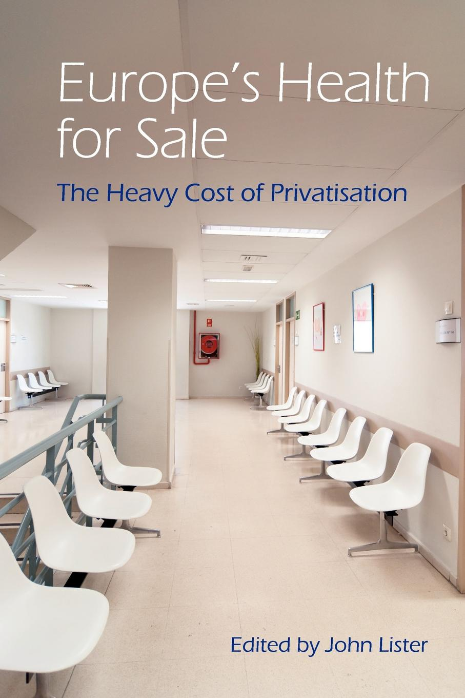 John Lister, International Association for the Study Europe's Health for Sale? The Heavy Cost of Privatisation cynthia mcleod gerald mettam the cost of sugar