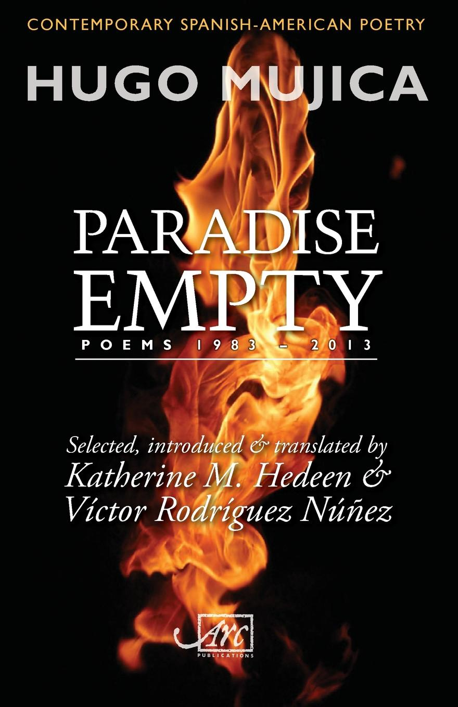 Hugo Mujica, Katherine M. Hedeen. Paradise Empty. Poems 1983-2013