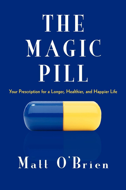 Matt O'Brien The Magic Pill. Your Prescription for a Longer, Healthier, and Happier Life anne o brien marriage under siege