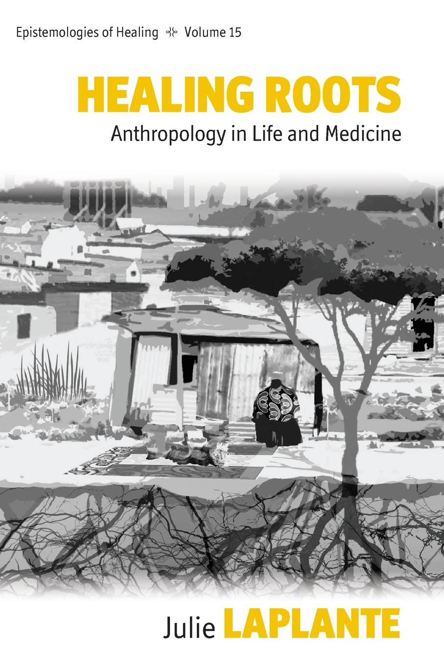 Julie Laplante. Healing Roots. Anthropology in Life and Medicine