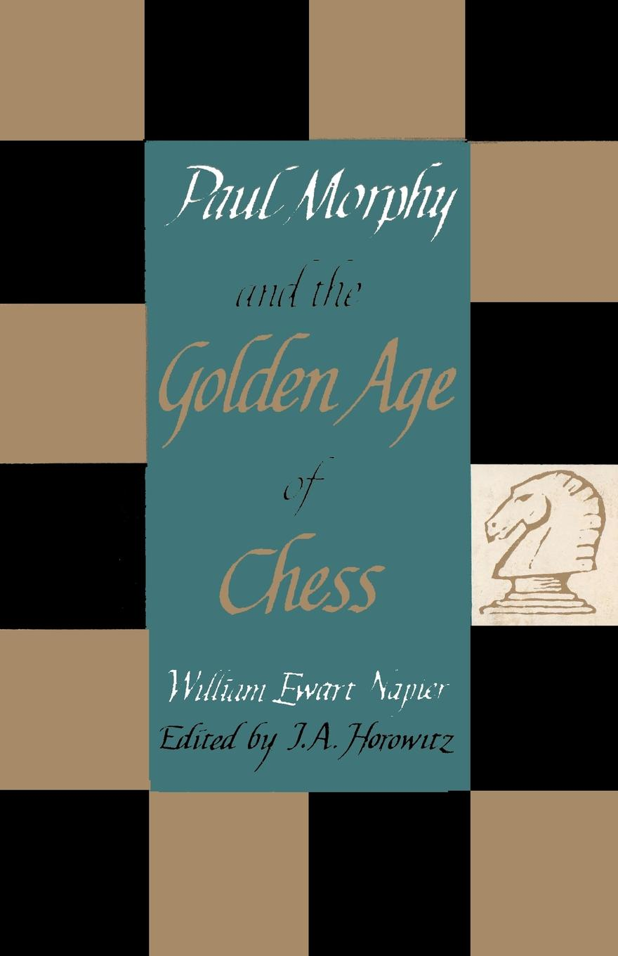 William Ewart Napier. Paul Morphy and the Golden Age of Chess