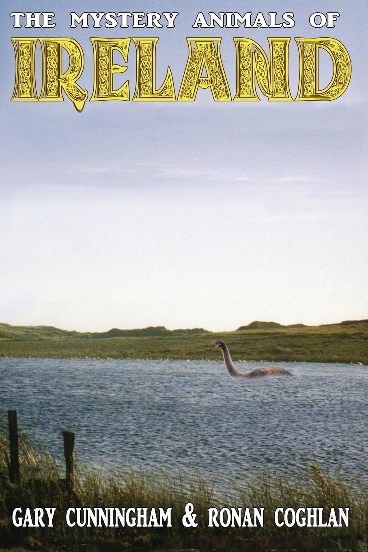 Gary Cunningham, Ronan Coghlan The Mystery Animals of Ireland стоимость