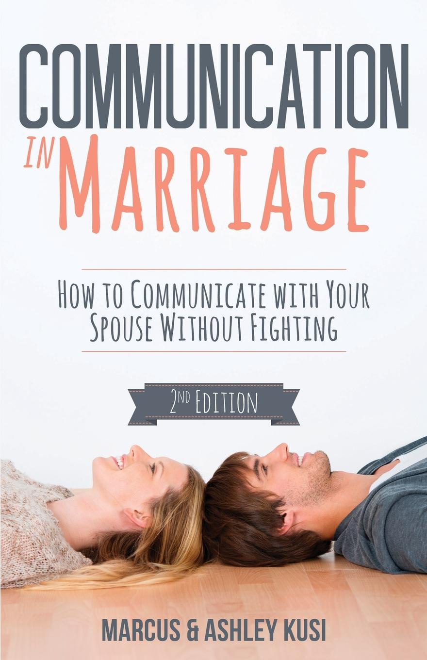 цены на Marcus Kusi, Ashley Kusi Communication in Marriage. How to Communicate with Your Spouse Without Fighting  в интернет-магазинах