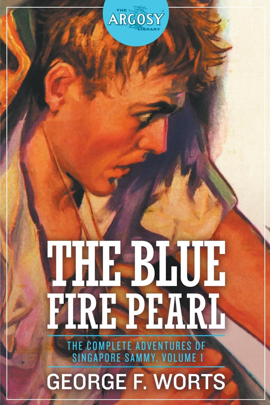 George F. Worts The Blue Fire Pearl - The Complete Adventures of Singapore Sammy, Volume 1