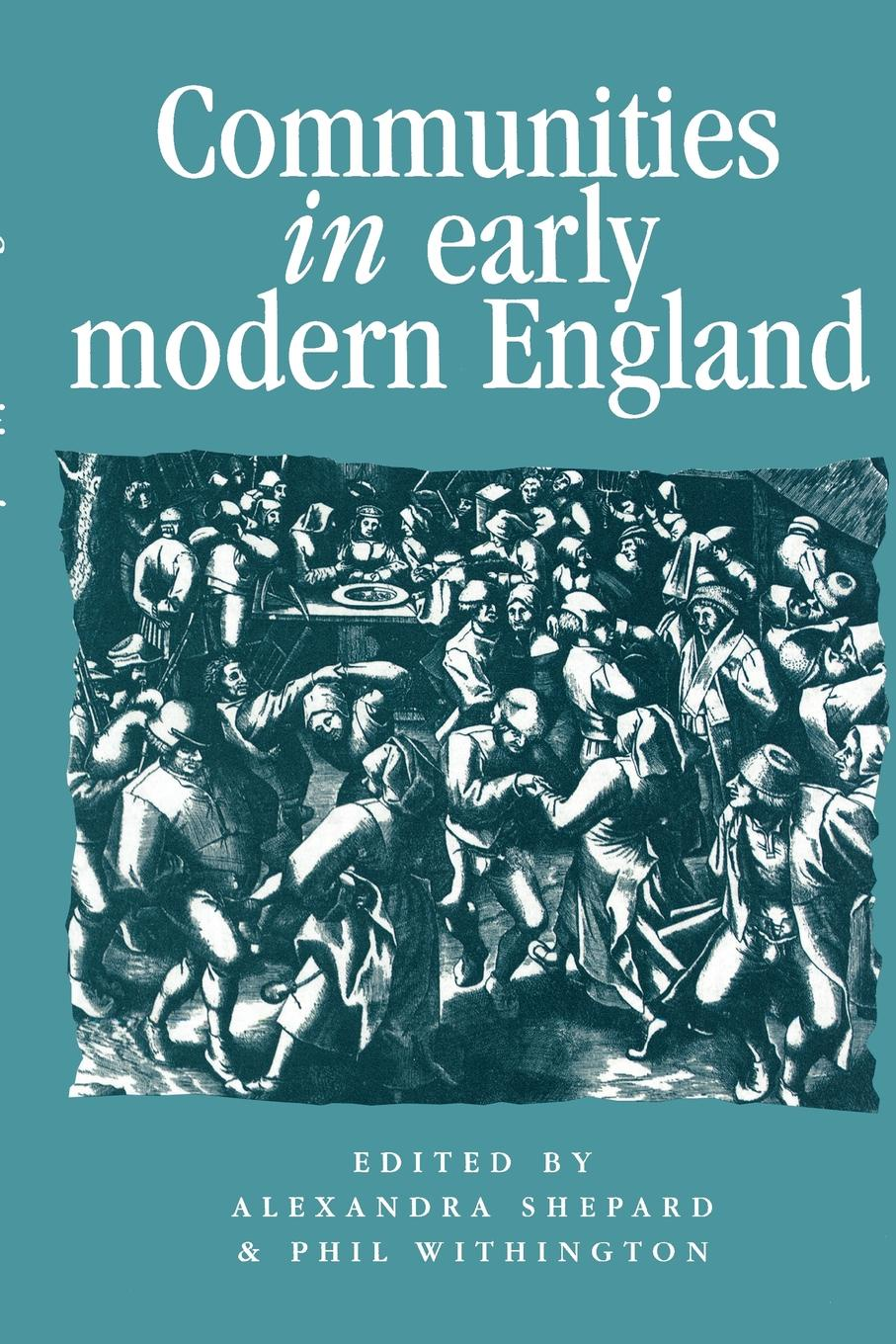 Communities in Early Modern England. Networks, Place, Rhetoric matthew j smith performance and religion in early modern england stage cathedral wagon street