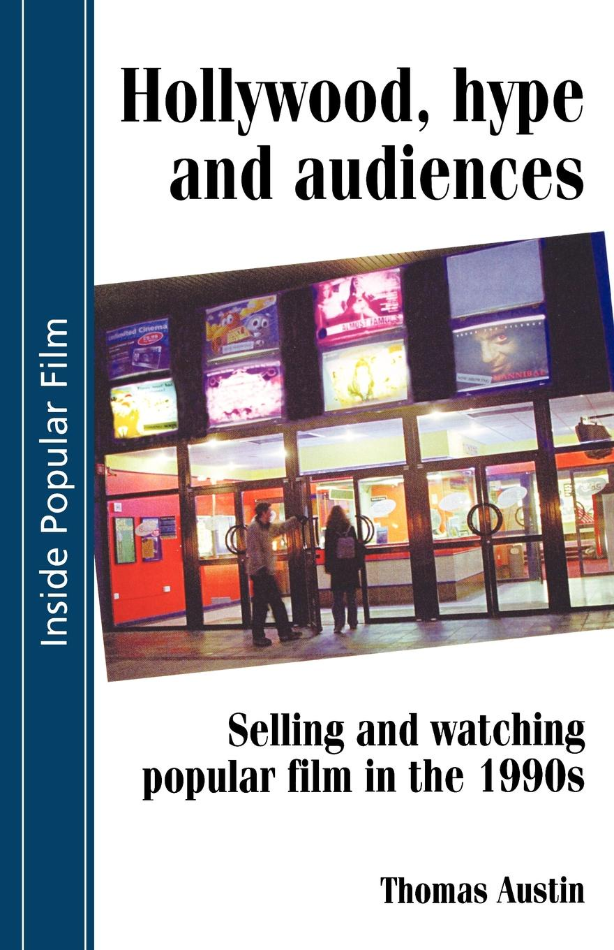 Thomas Austin Hollywood Hype and Audiences. Selling and Watching Popular Film in the 1990s недорого