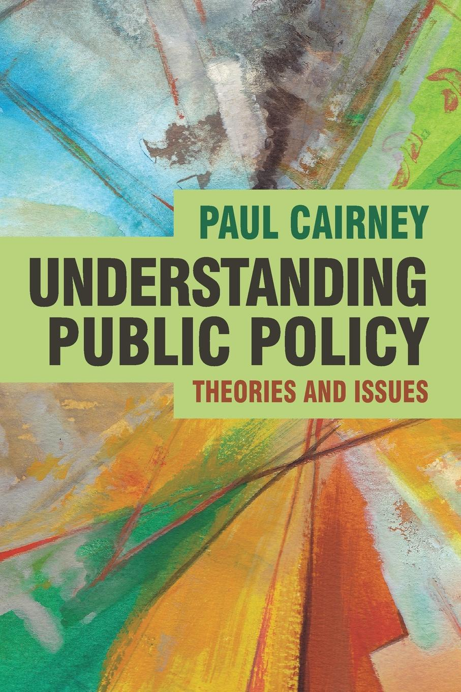Paul Cairney Understanding Public Policy. Theories and Issues dhrubajyoti bhattacharya public health policy issues theories and advocacy
