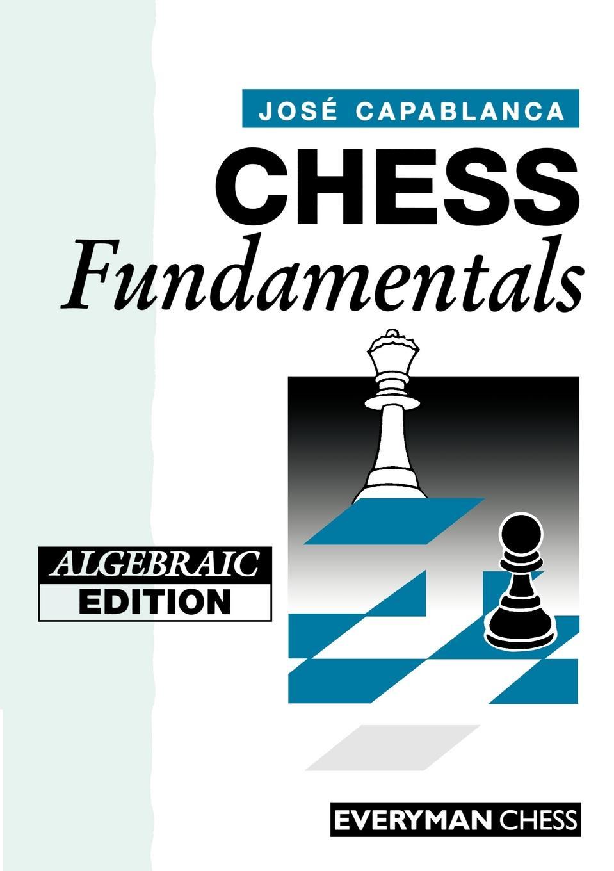 Jose Capablanca Chess Fundamentals (Algebraic) jose capablanca chess fundamentals
