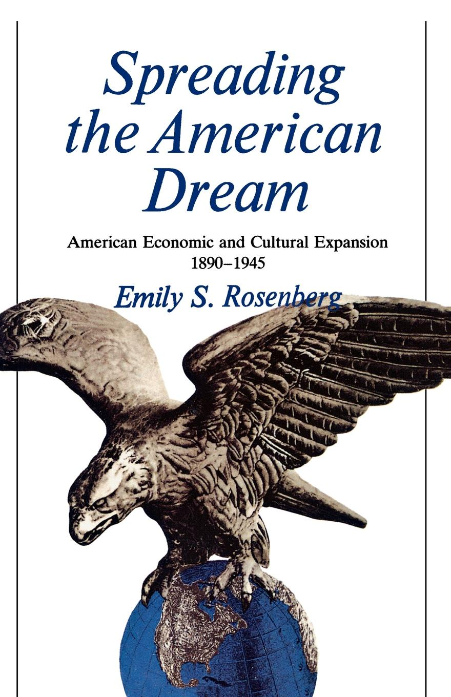 Emily S. Rosenberg Spreading the American Dream. American Economic & Cultural Expansion 1890-1945 ralph b levering american opinion and the russian alliance 1939 1945