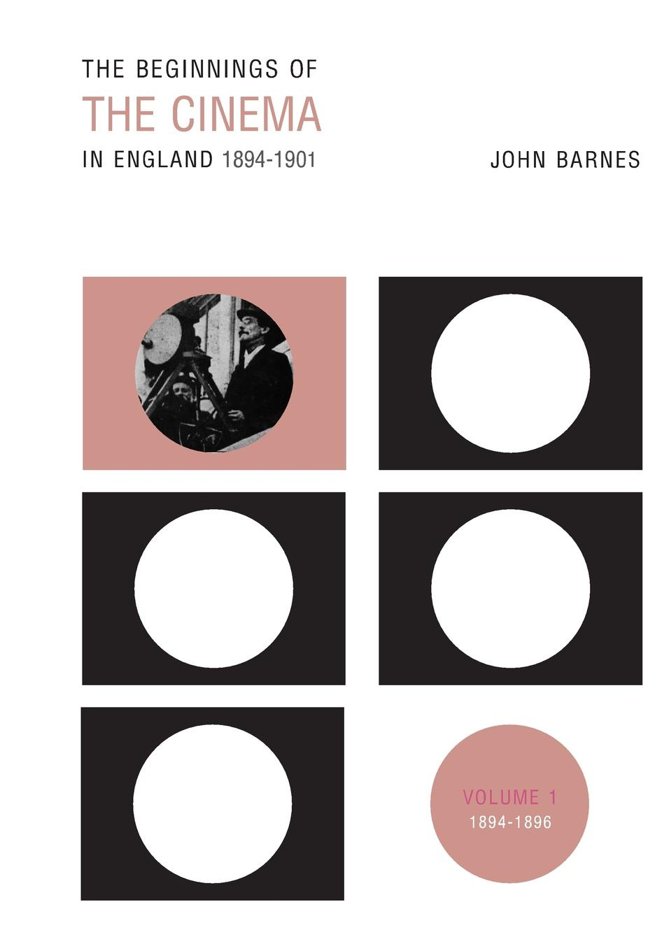 John Barnes. The Beginnings of the Cinema in England, 1894-1901. Volume 1: 1894-1896