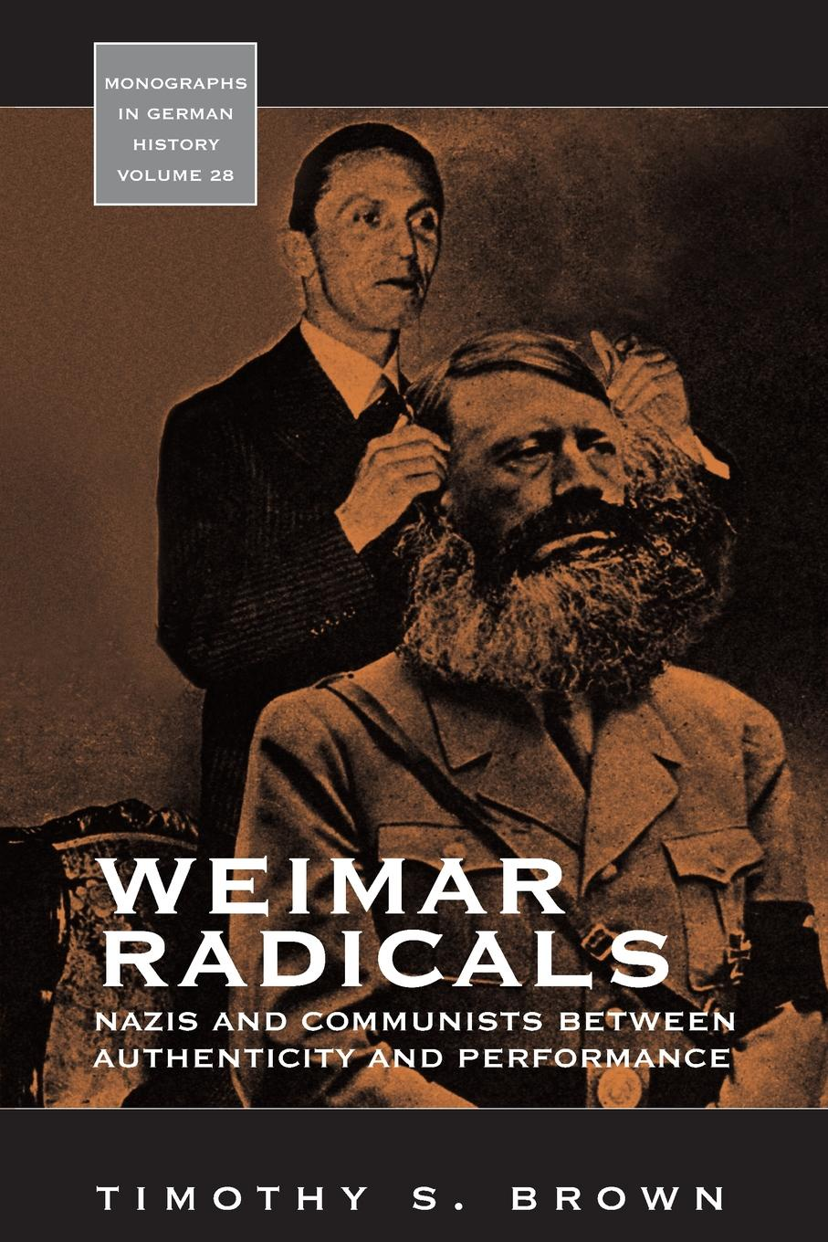 Timothy S. Brown Weimar Radicals. Nazis and Communists between Authenticity and Performance radicals