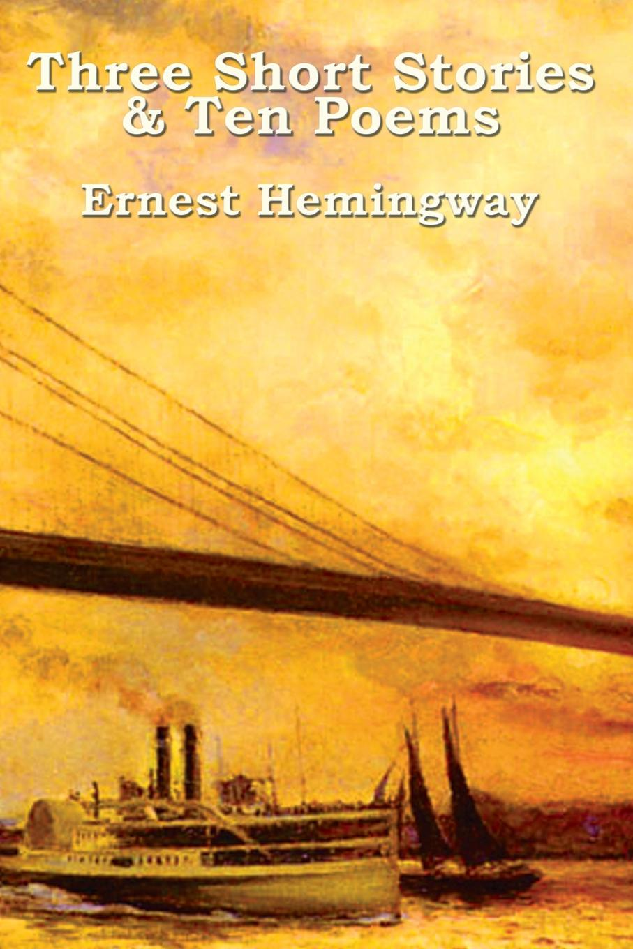 Ernest Hemingway Three Short Stories & Ten Poems hemingway ernest men without woman hemingway мужчины без женщин