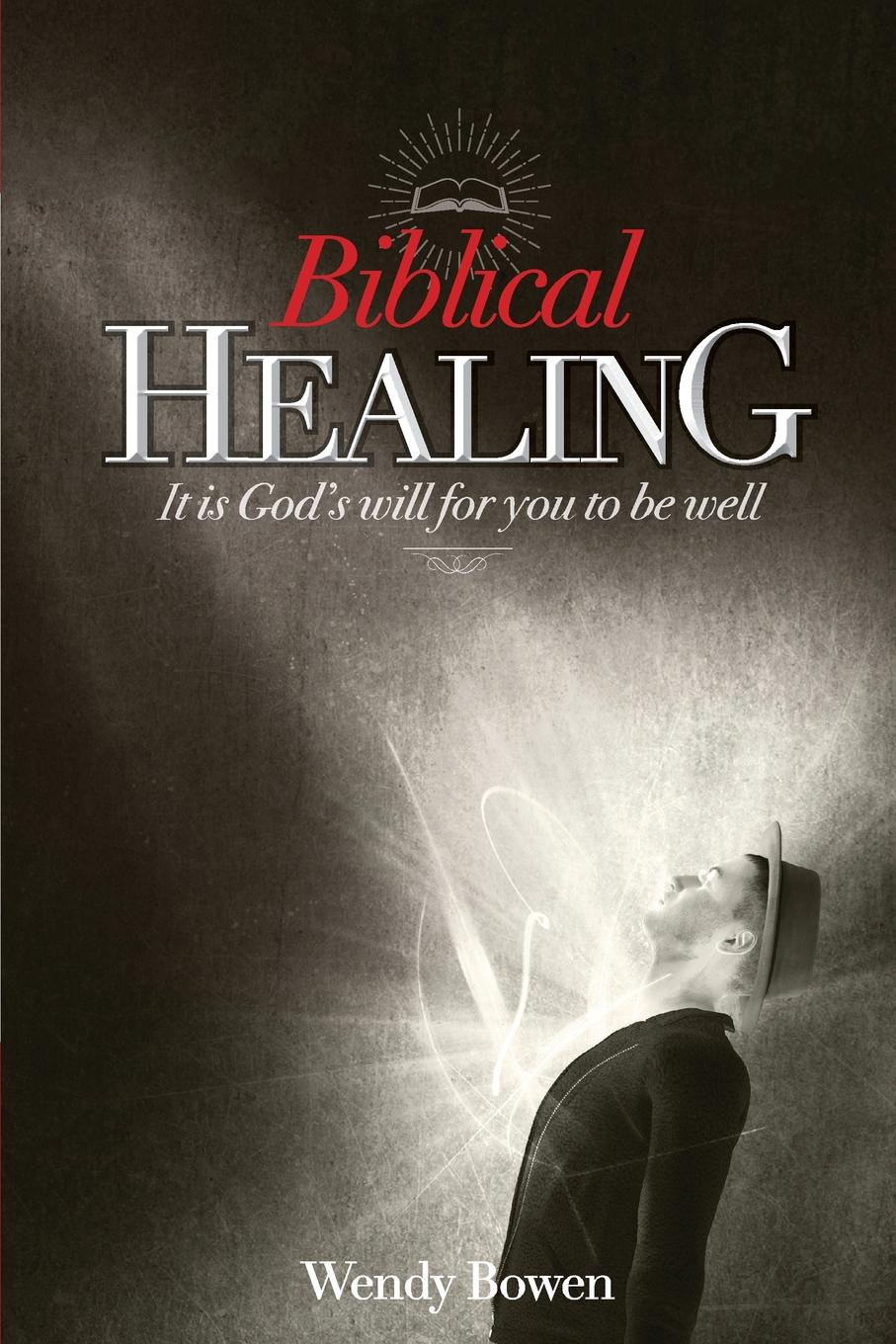 Wendy Bowen Biblical Healing. It Is God's Will for You to Be Well jane perrine myers love s healing touch