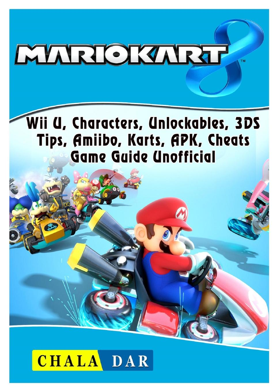 где купить Chala Dar Mario Kart 8, Wii U, Characters, Unlockables, 3DS, Tips, Amiibo, Karts, APK, Cheats, Game Guide Unofficial по лучшей цене