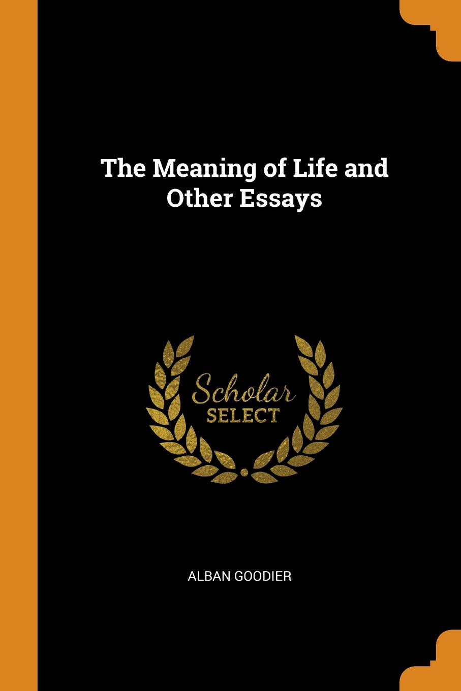 Alban Goodier. The Meaning of Life and Other Essays
