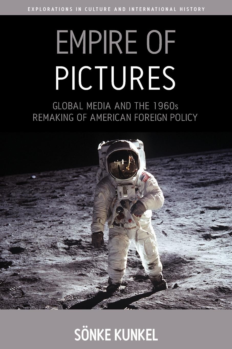 S Kunkel Empire of Pictures. Global Media and the 1960s Remaking of American Foreign Policy raboy marc the handbook of global media and communication policy