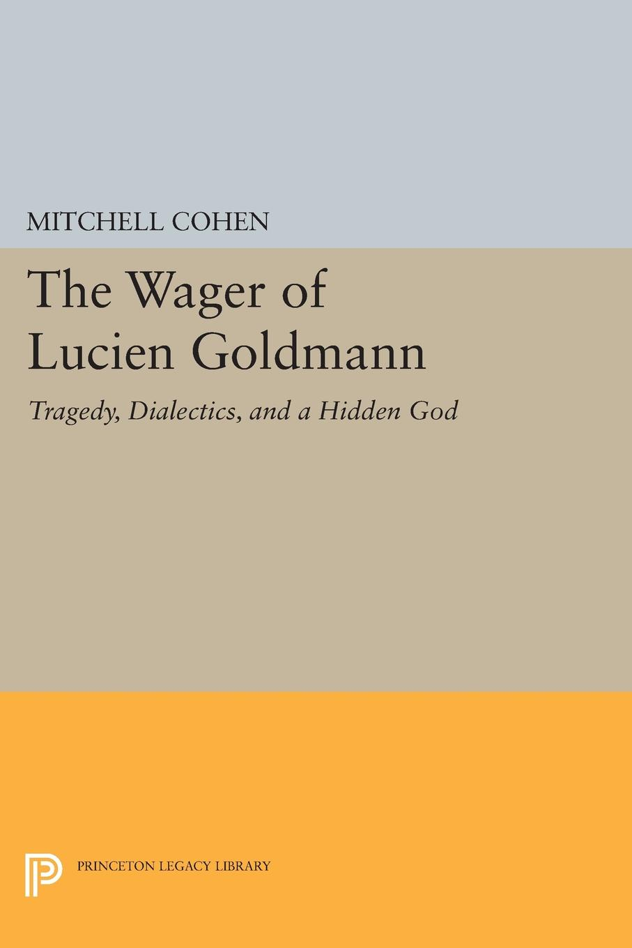 Mitchell Cohen The Wager of Lucien Goldmann. Tragedy, Dialectics, and a Hidden God marguerite kaye the captain s wicked wager