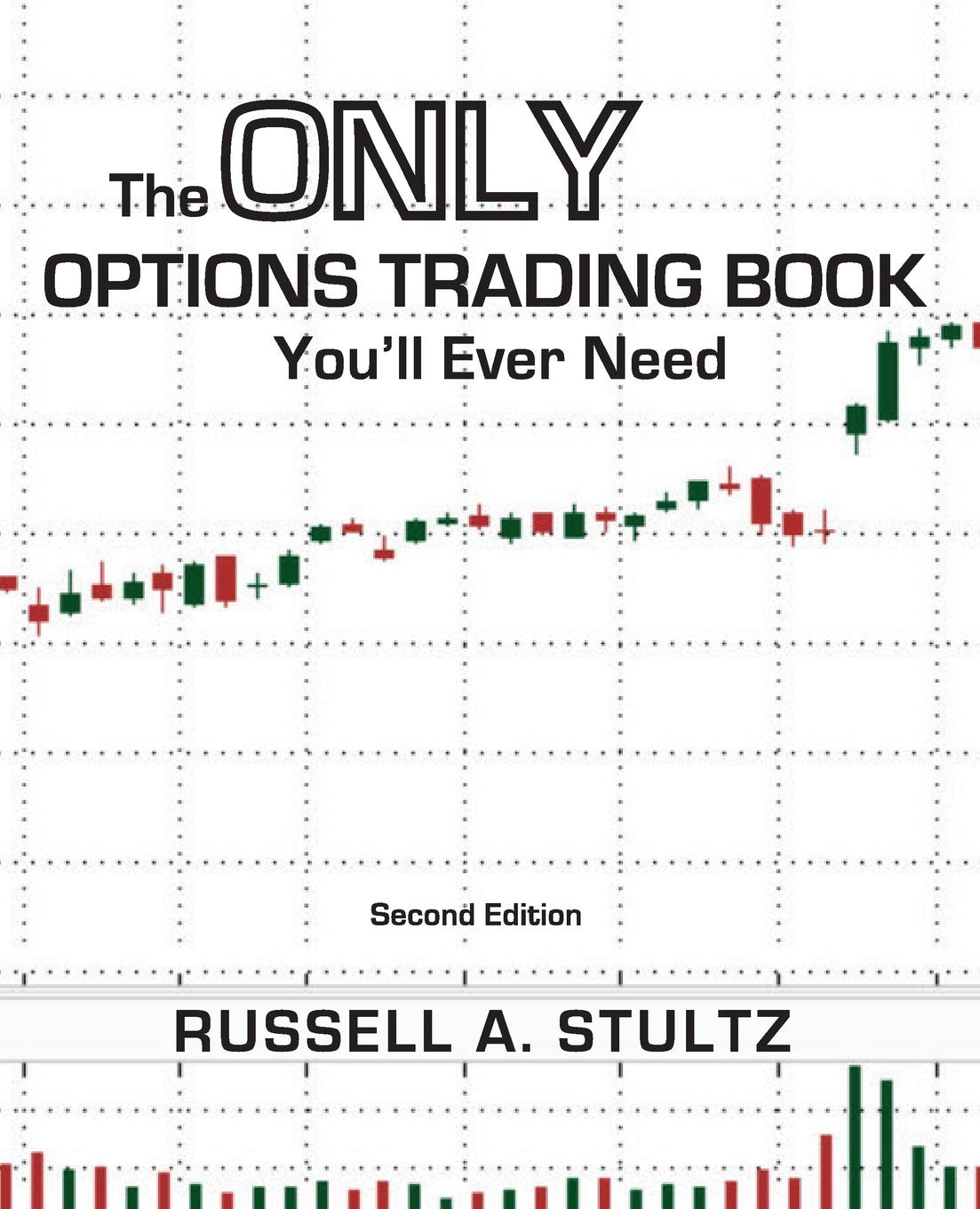 Russell Allen Stultz The Only Options Trading Book You'll Ever Need (Second Edition) george fontanills a trade options online