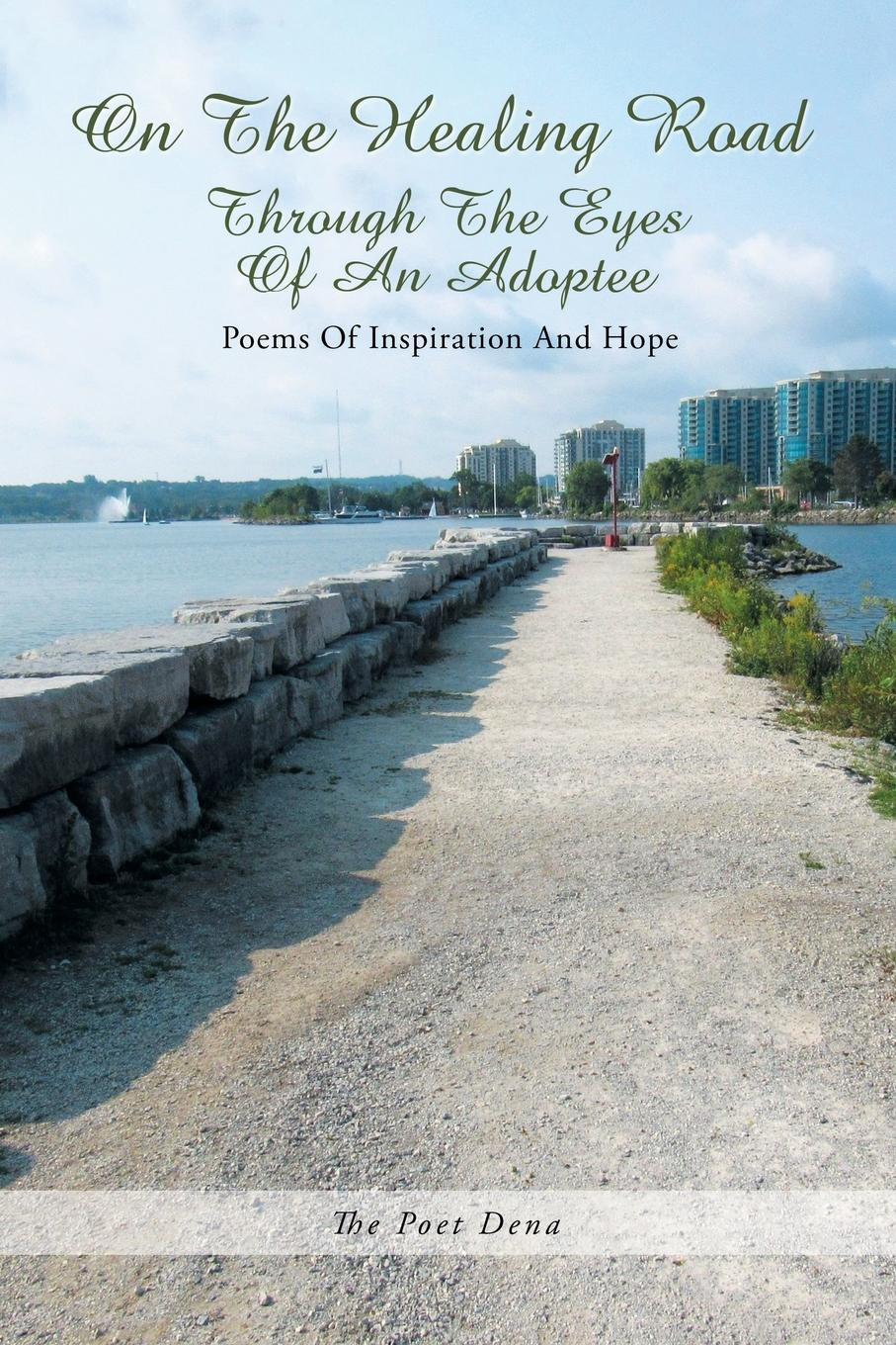The Poet Dena On the Healing Road. Through the Eyes of an Adoptee catherine inglesby dickson through the eyes of a poet