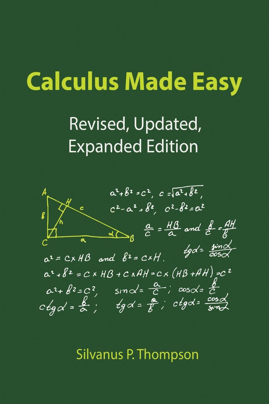 Silvanus P. Thompson. Calculus Made Easy