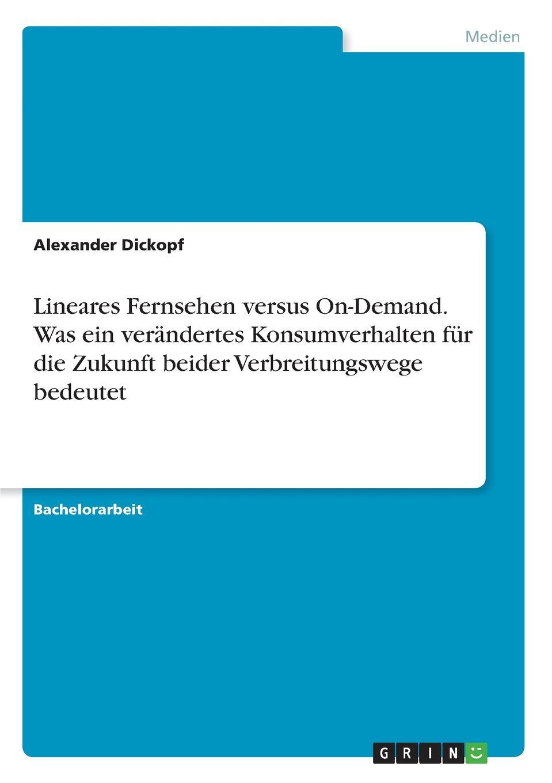 Alexander Dickopf Lineares Fernsehen versus On-Demand. Was ein verandertes Konsumverhalten fur die Zukunft beider Verbreitungswege bedeutet bastian buchtaleck das fernsehen des alexander kluge