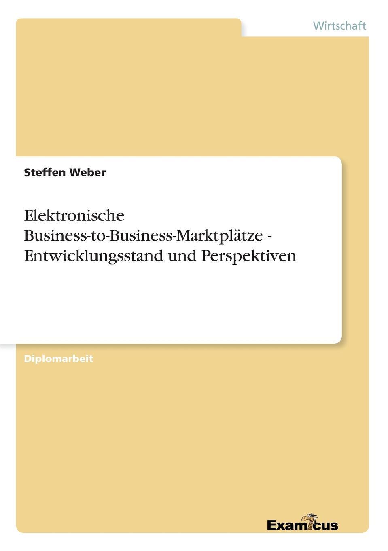 Elektronische Business-to-Business-Marktplatze - Entwicklungsstand und Perspektiven