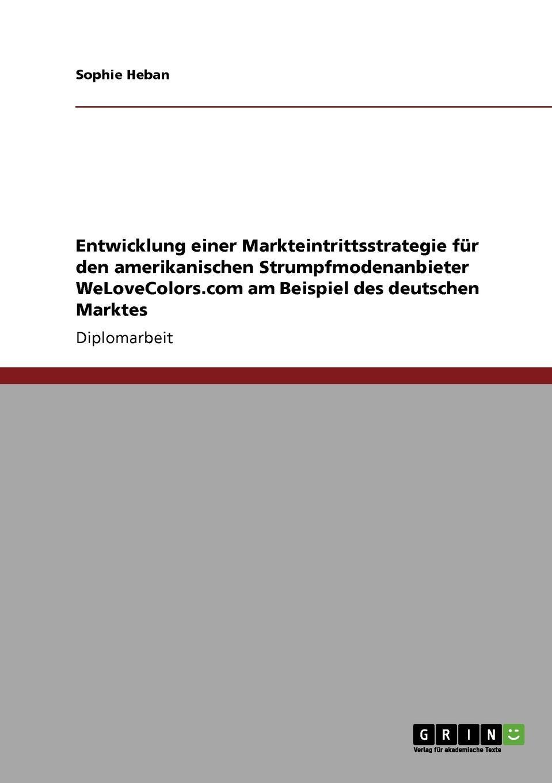 """Entwicklung einer Markteintrittsstrategie fur den amerikanischen Strumpfmodenanbieter WeLoveColors.com am Beispiel des deutschen Marktes Книга""""Entwicklung einer Markteintrittsstrategie fr..."""