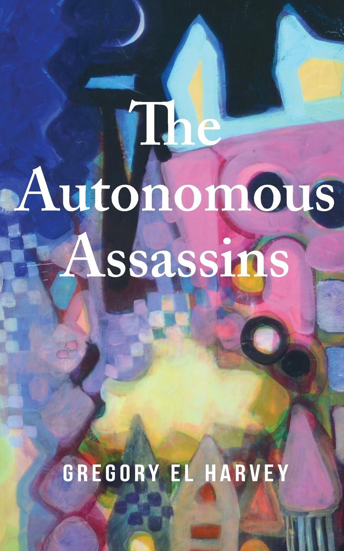 Gregory El Harvey The Autonomous Assassins