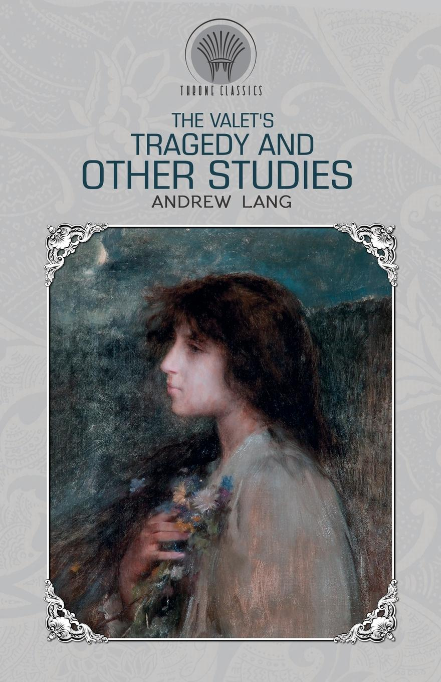 Andrew Lang The Valet's Tragedy And Other Studies lang andrew the valet s tragedy and other studies