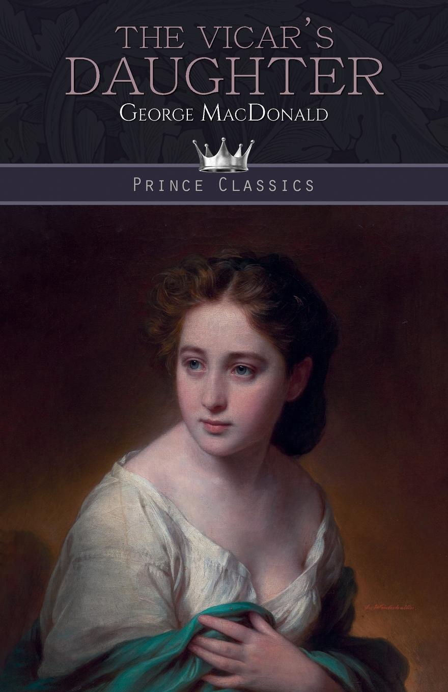 MacDonald George The Vicar's Daughter george macdonald the poetical works of george macdonald in two volumes volume 1