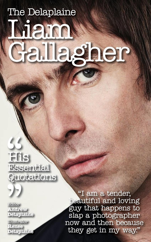 Andrew Delaplaine Delaplaine Liam Gallagher - His Essential Quotations liam gallagher amsterdam