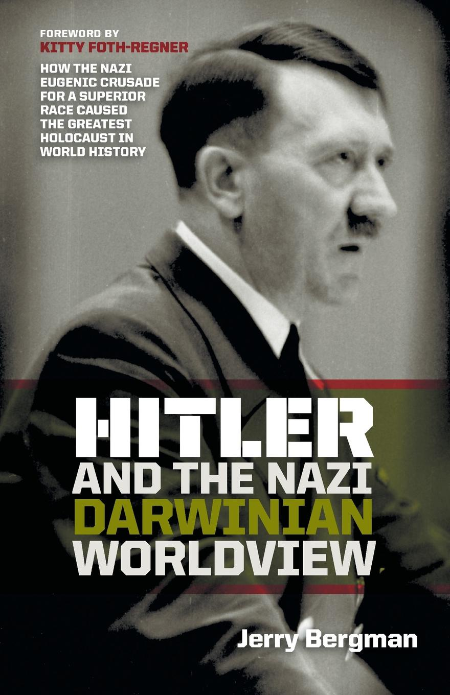 Jerry Bergman Hitler and the Nazi Darwinian Worldview. How the Nazi Eugenic Crusade for a Superior Race Caused the Greatest Holocaust in World History networks of nazi persecution bureaucracy business and the organization of the holocaust