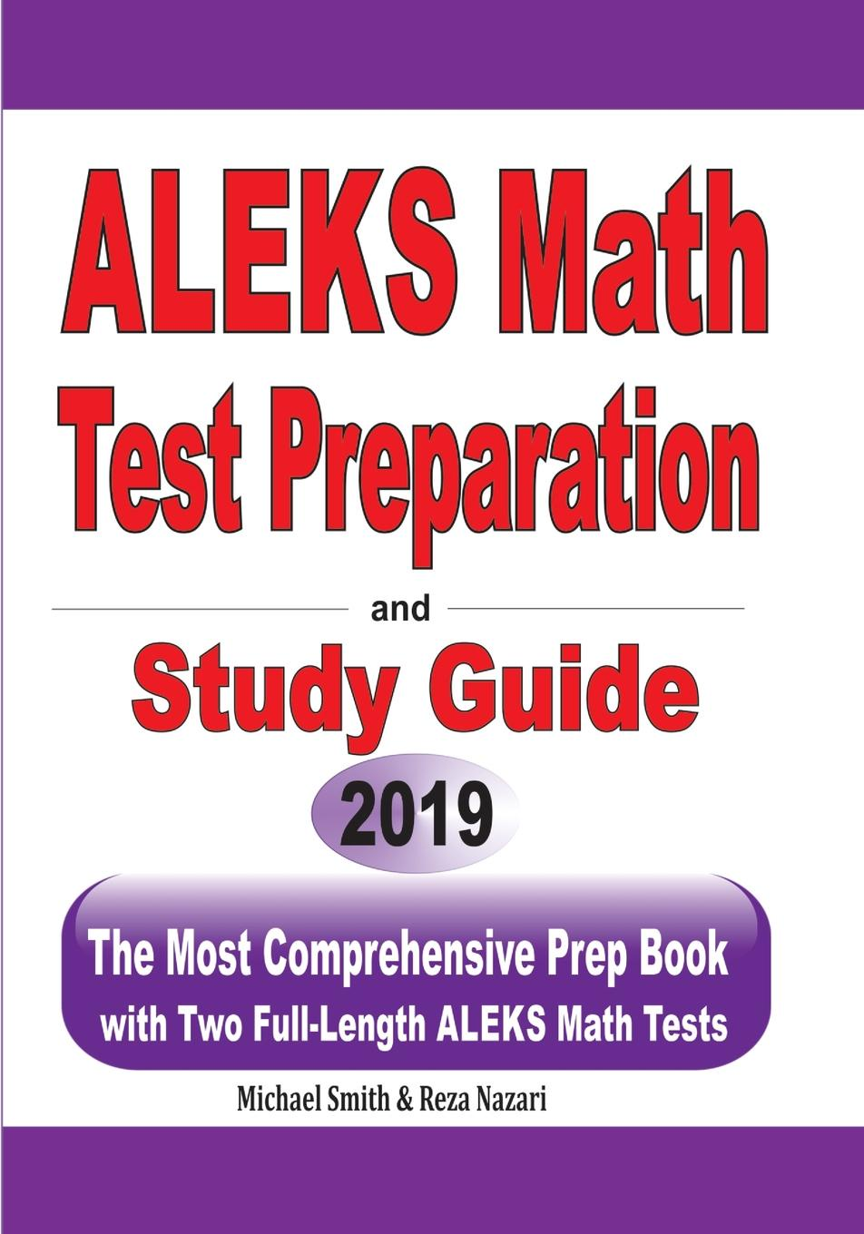 Michael Smith, Reza Nazari ALEKS Math Test Preparation and study guide. The Most Comprehensive Prep Book with Two Full-Length ALEKS Math Tests