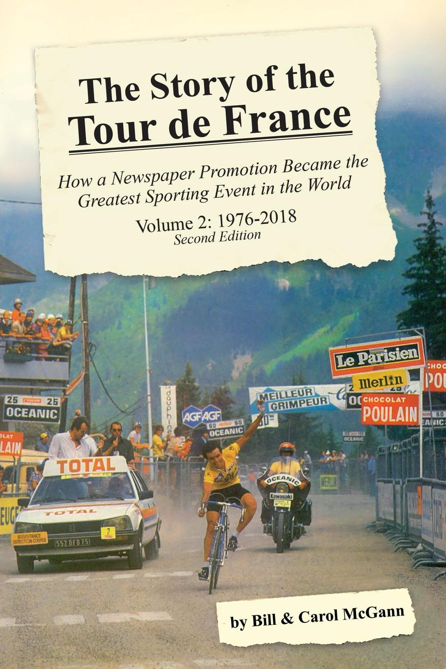 Bill McGann, Carol McGann The Story of the Tour de France, Volume 2. 1976-2018: How a Newspaper Promotion Became the Greatest Sporting Event in the World ellis bacon mapping le tour the unofficial history of all 100 tour de france races