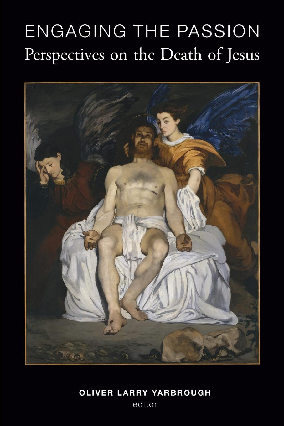 Engaging the Passion. Perspectives on the Death of Jesus