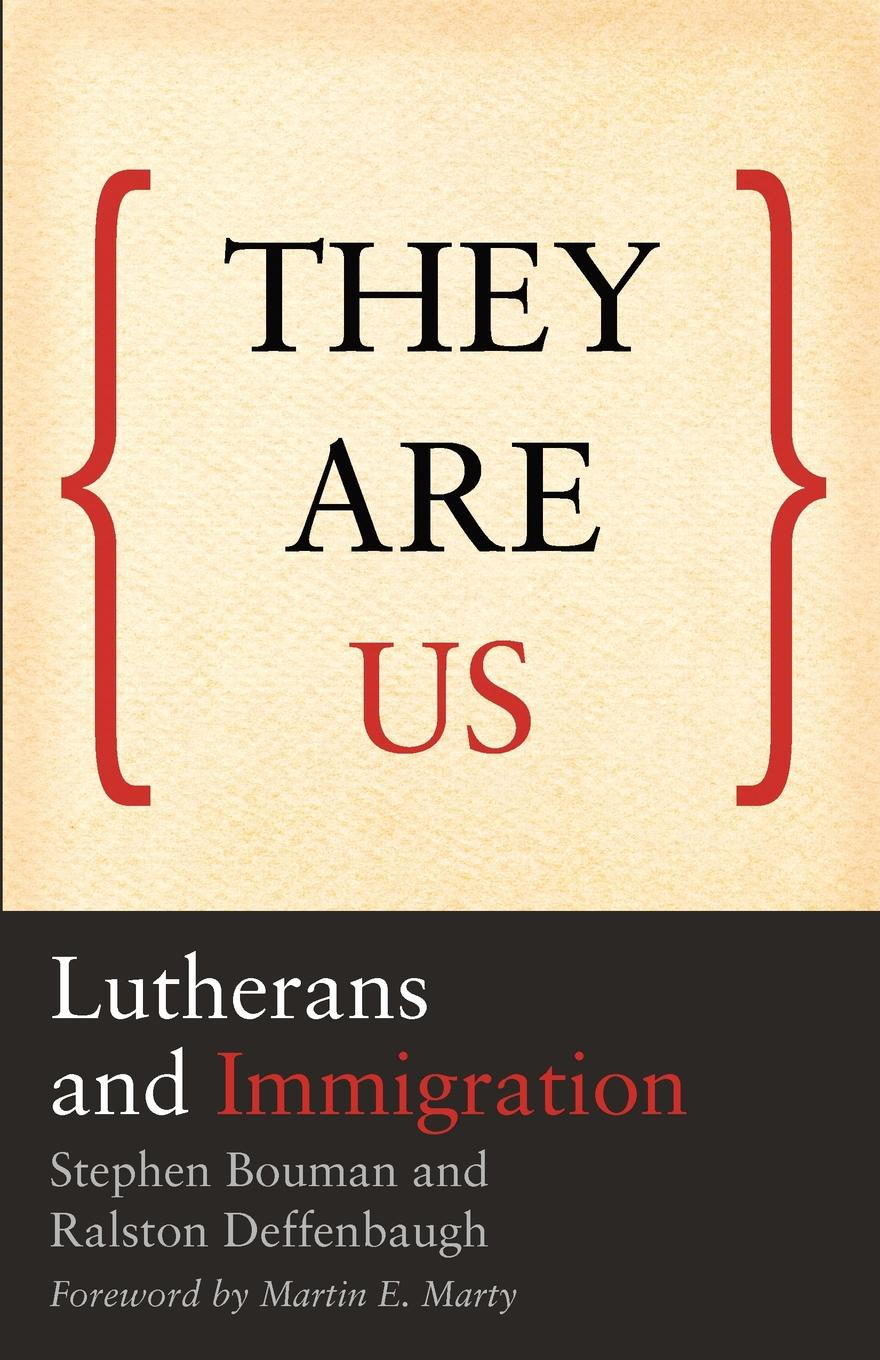 Stephen Bouman, Ralston Deffenbaugh They Are Us. Lutherans and Immigration smith cultural foundations of nation