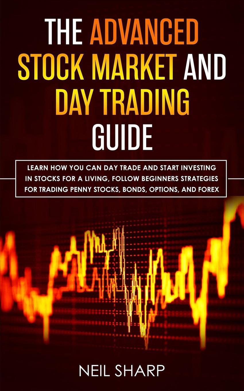 Neil Sharp The Advanced Stock Market and Day Trading Guide. Learn How You Can Day Trade and Start Investing in Stocks for a living, follow beginners strategies for trading penny stocks, bonds, options, and forex. kevin matras finding 1 stocks screening backtesting and time proven strategies