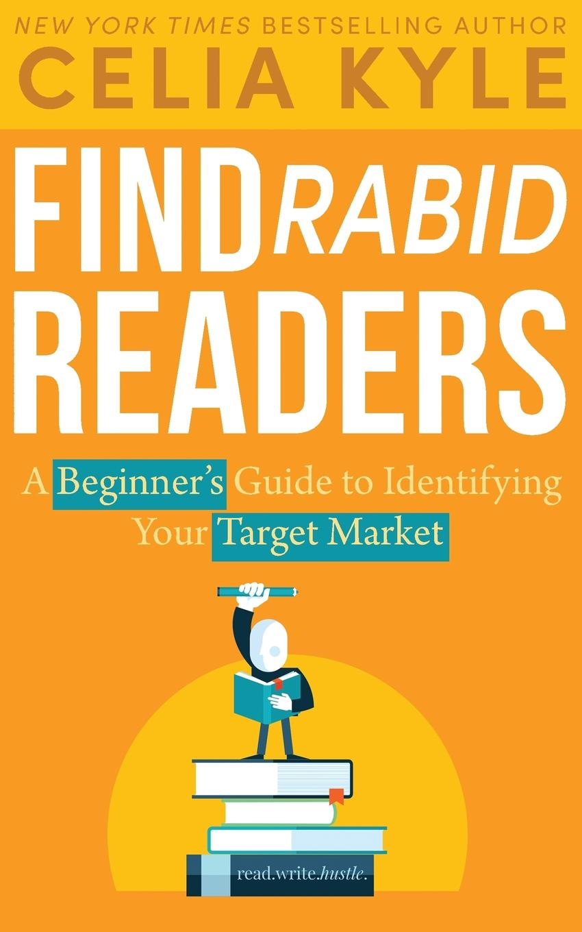 Find Rabid Readers. A Beginner`s Guide to Identifying Your Target Market