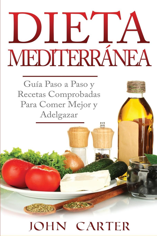 John Carter Dieta Mediterranea. Guia Paso a Paso y Recetas Comprobadas Para Comer Mejor y Adelgazar (Libro en Espanol/Mediterranean Diet Book Spanish Version) dieta для беременных