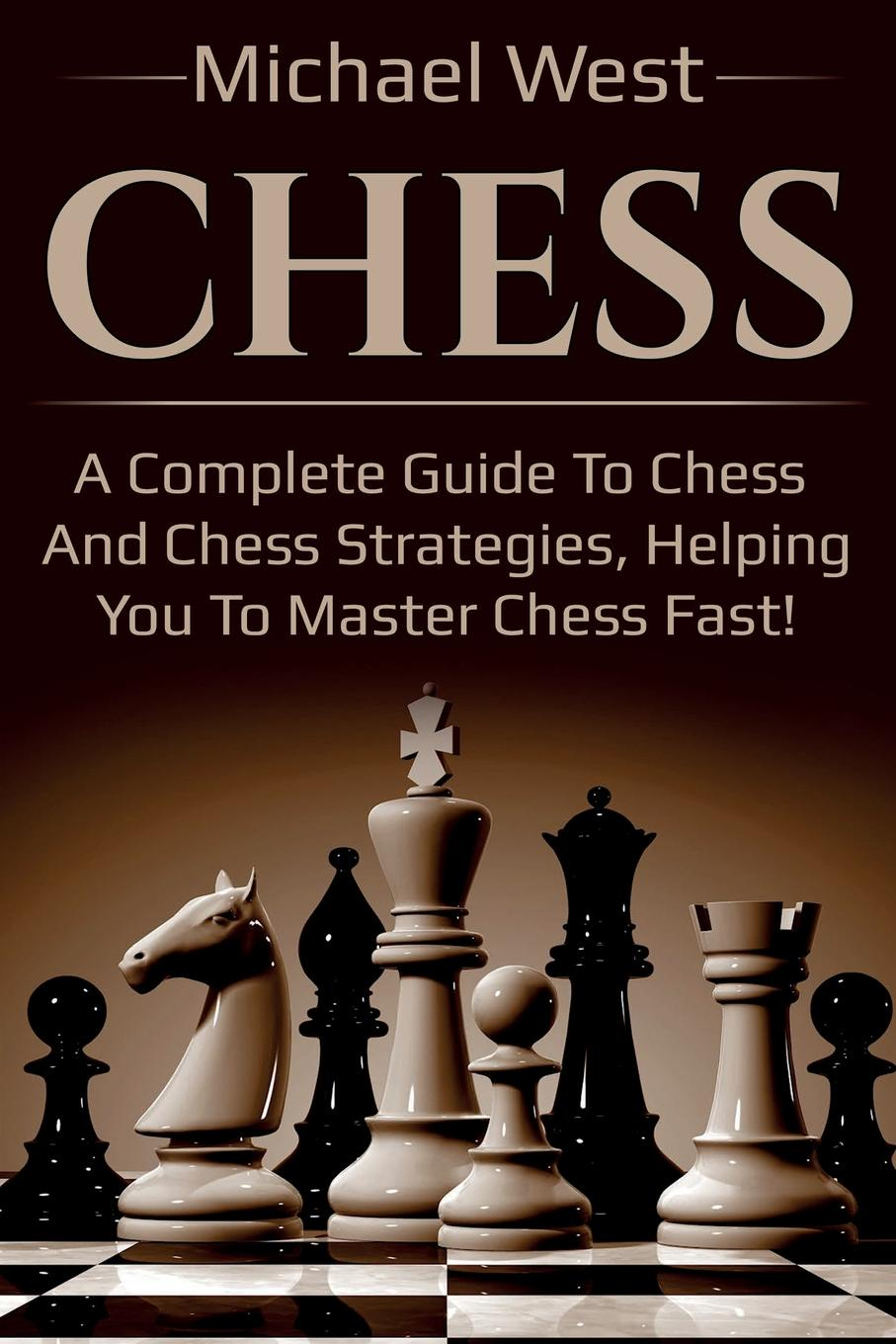 Michael West Chess. A complete guide to Chess and Chess strategies, helping you to master Chess fast! цена и фото