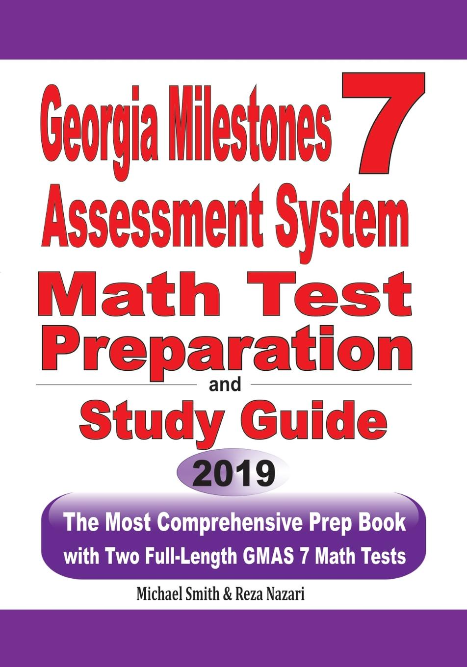 Michael Smith, Reza Nazari Georgia Milestones Assessment System 7 Math Test Preparation and Study Guide. The Most Comprehensive Prep Book with Two Full-Length GMAS Math Tests