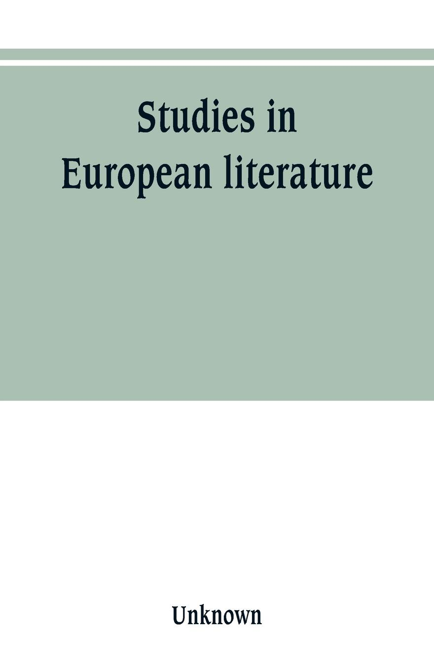 Unknown Studies in European literature, being the Taylorian lectures 1889-1899, delivered by S. Mallarme, W. Pater, E. Dowden, W. M. Rossetti, T. W. Rolleston, A. Morel-Fatio, H. Brown, P. Bourget, C. H. Herford, H. Butler Clarke, W. P. Ker w i t c h четыре дракона