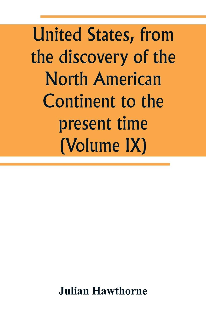 цена Julian Hawthorne United States, from the discovery of the North American Continent to the present time (Volume IX) в интернет-магазинах