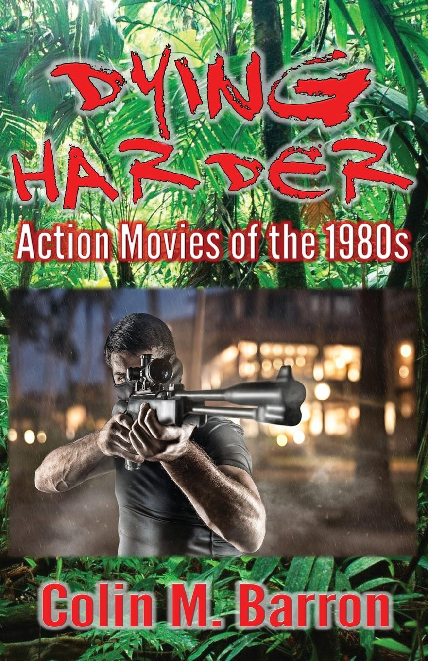 Colin M Barron Dying Harder. Action Movies of the 1980s