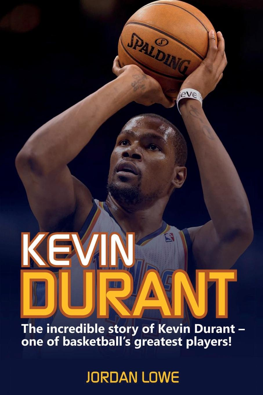 Jordan Lowe Kevin Durant. The Incredible Story of Kevin Durant - One of Basketball's Greatest Players недорго, оригинальная цена