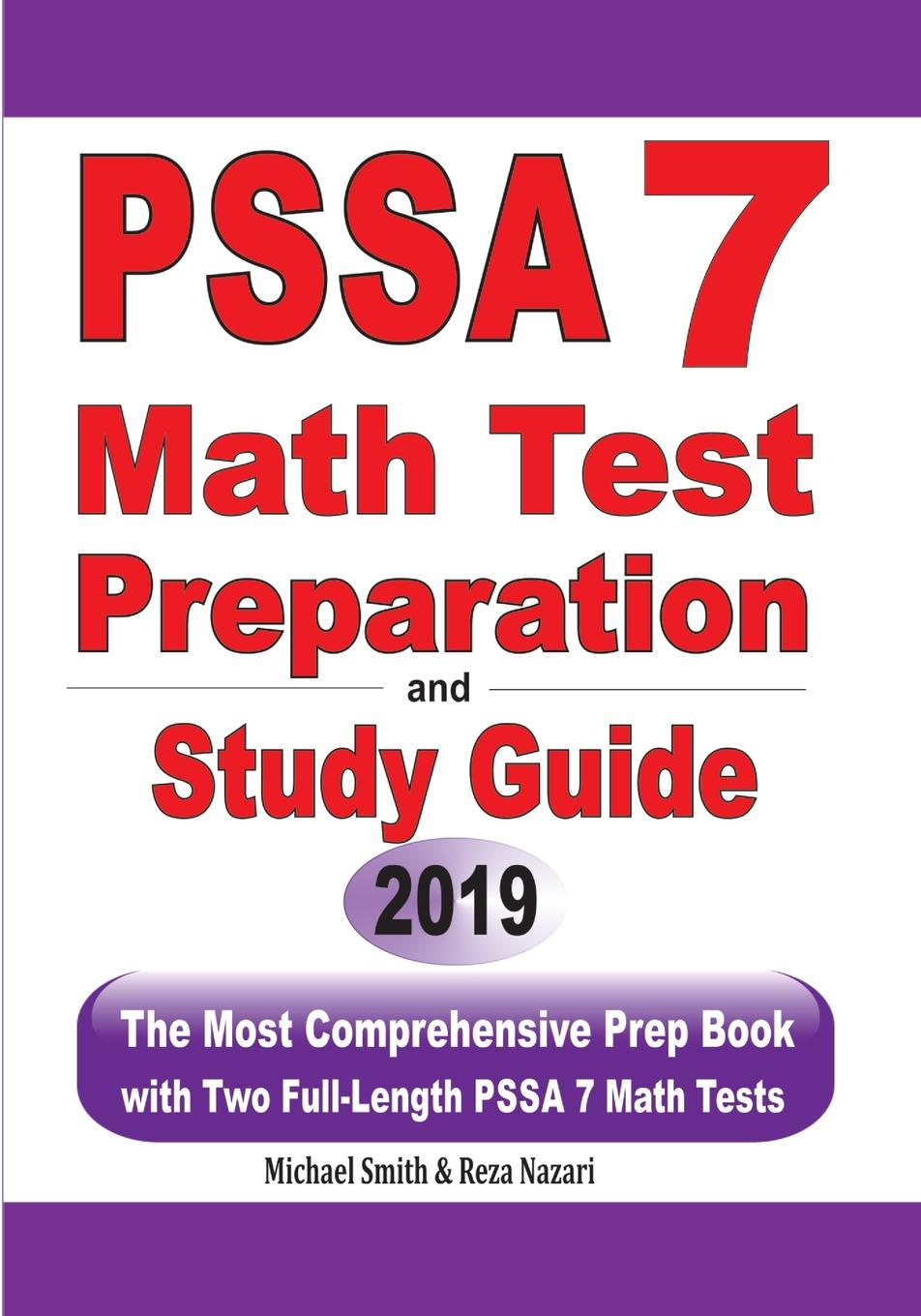 Michael Smith, Reza Nazari PSSA 7 Math Test Preparation and Study Guide. The Most Comprehensive Prep Book with Two Full-Length PSSA Math Tests