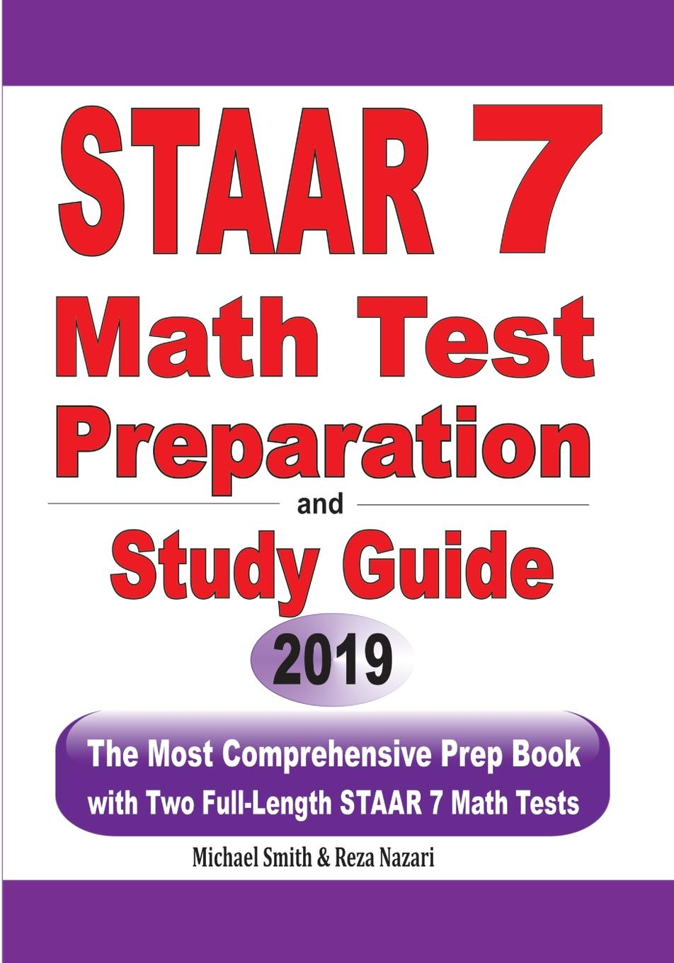 Michael Smith, Reza Nazari STAAR 7 Math Test Preparation and Study Guide. The Most Comprehensive Prep Book with Two Full-Length STAAR Math Tests