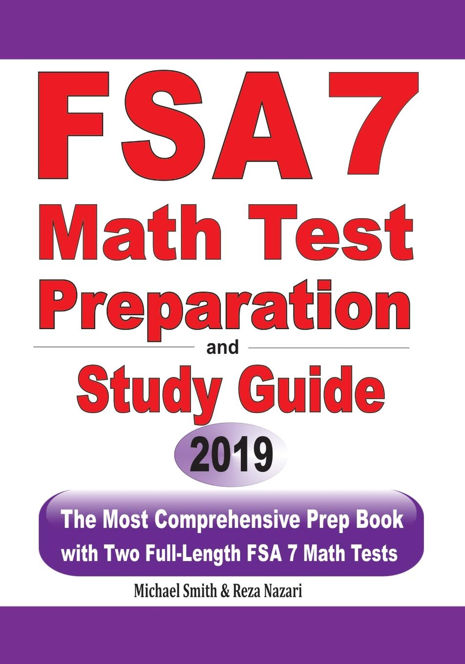 Michael Smith, Reza Nazari FSA 7 Math Test Preparation and Study Guide. The Most Comprehensive Prep Book with Two Full-Length FSA Math Tests